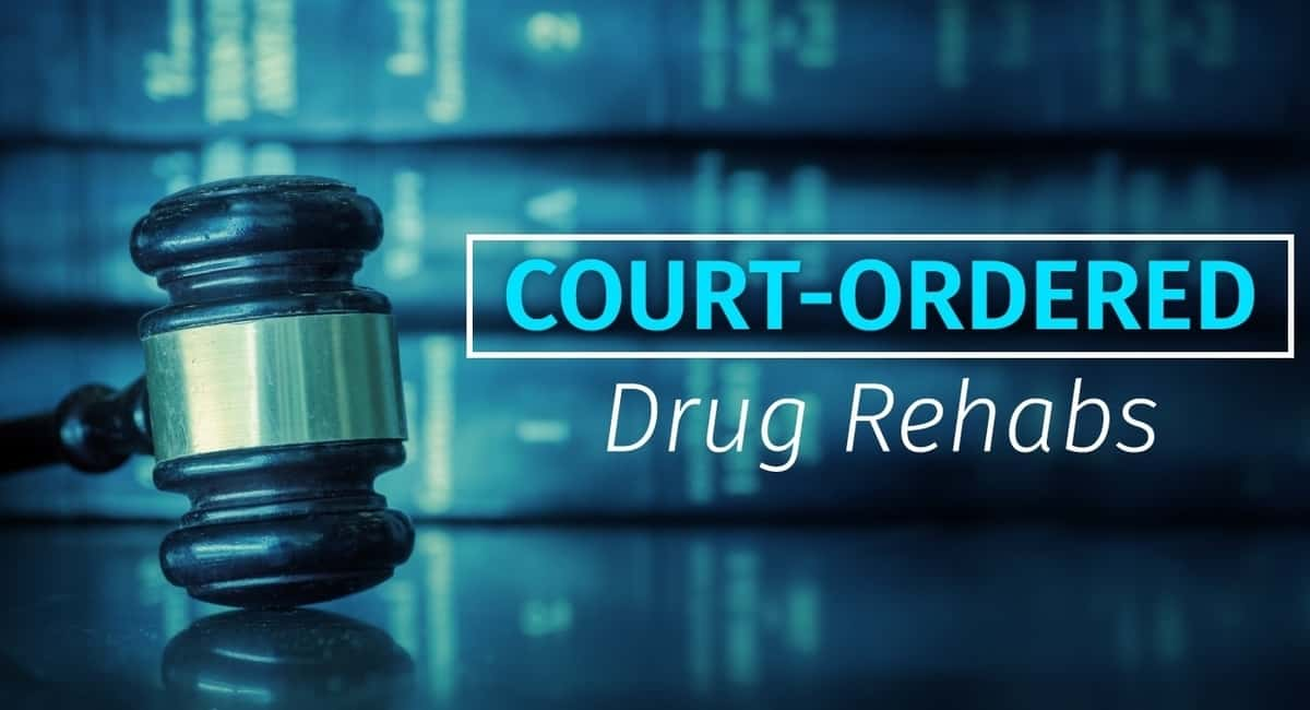 Court Ordered Rehab: Everything you Need to Know