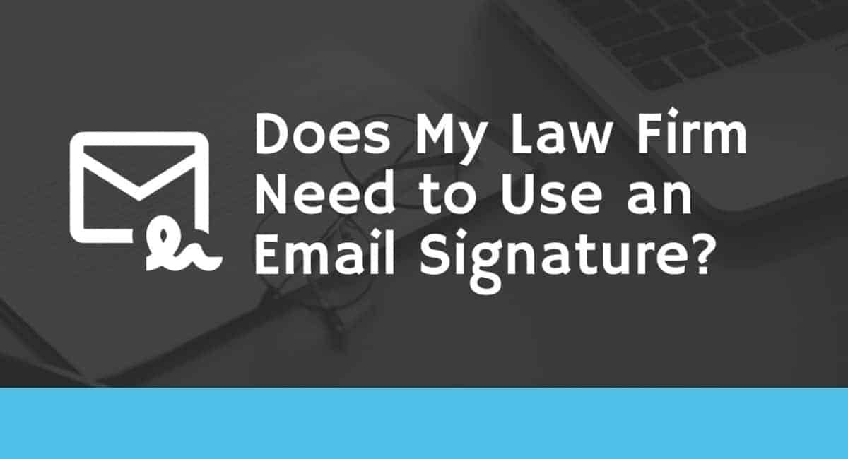 Does My Law Firm Need to Use an Email Signature?